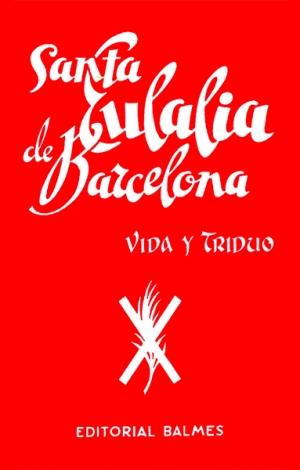 Santa Eulalia de Barcelona. Vida y triduo